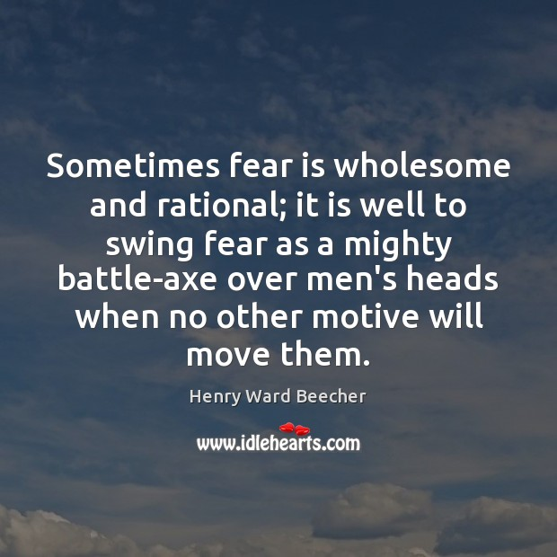 Image, Sometimes fear is wholesome and rational; it is well to swing fear