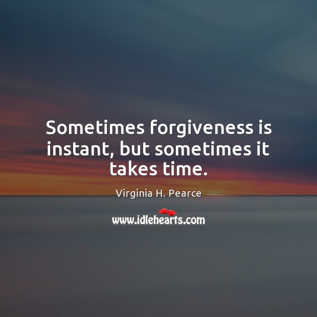 Sometimes forgiveness is instant, but sometimes it takes time. Image