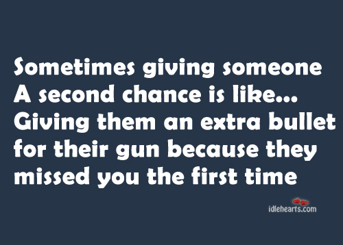 Sometimes giving someone a second chance is like