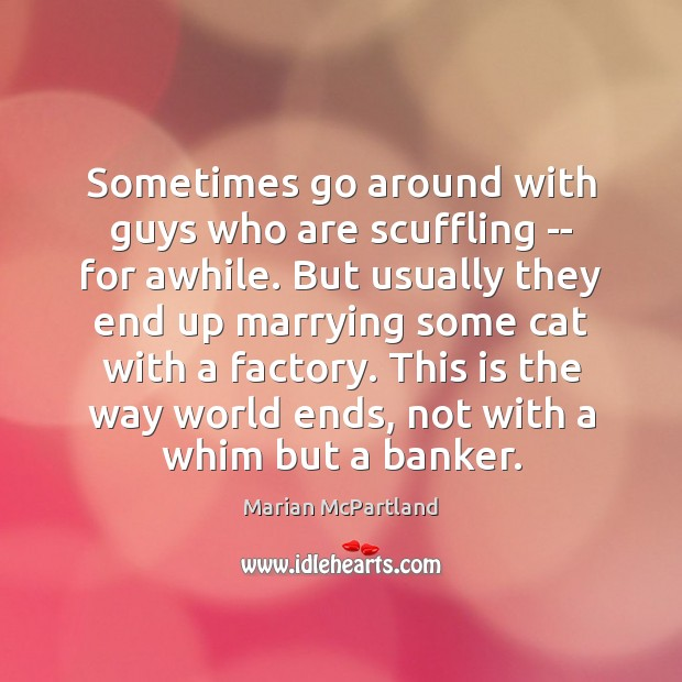 Sometimes go around with guys who are scuffling — for awhile. But Image