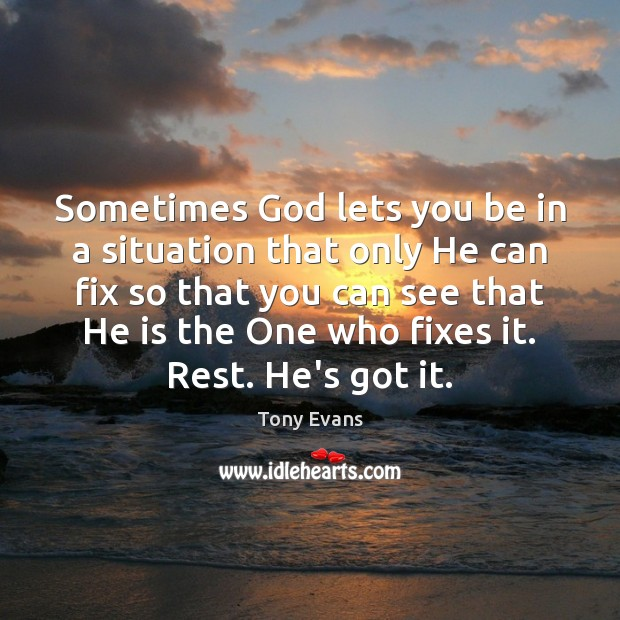 Sometimes God lets you be in a situation that only He can Tony Evans Picture Quote