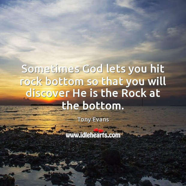 Sometimes God lets you hit rock bottom so that you will discover Tony Evans Picture Quote