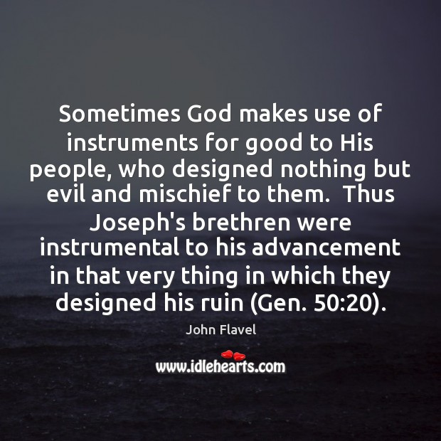 Sometimes God makes use of instruments for good to His people, who Image
