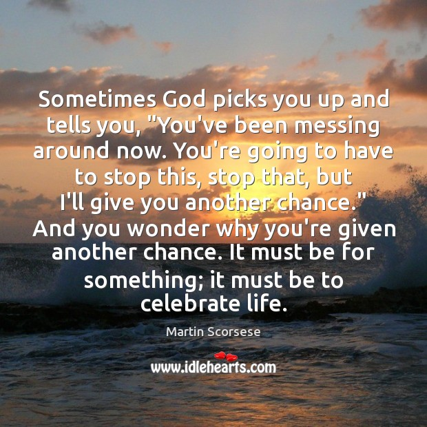 "Image, Sometimes God picks you up and tells you, ""You've been messing around"