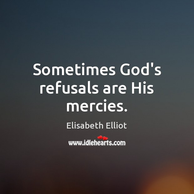 Elisabeth Elliot Picture Quote image saying: Sometimes God's refusals are His mercies.