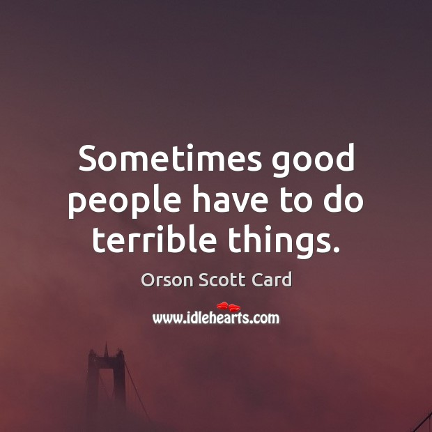 Sometimes good people have to do terrible things. Good People Quotes Image