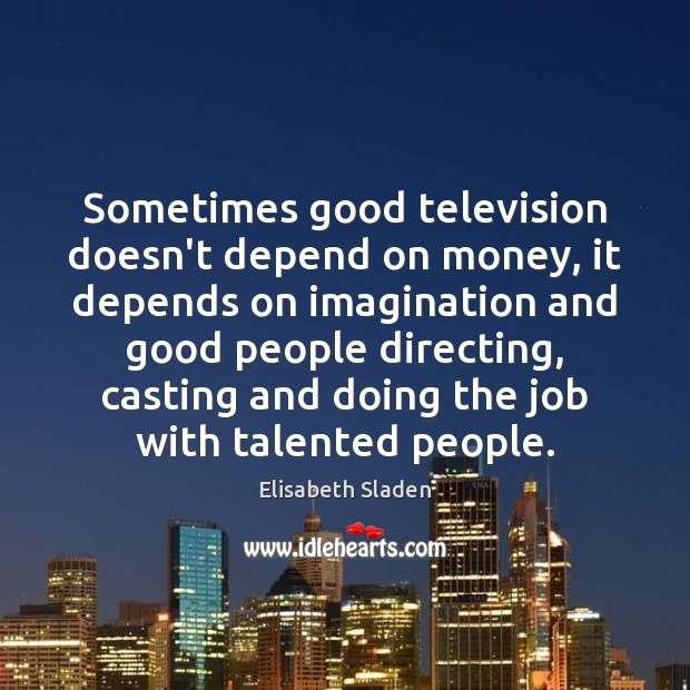 Sometimes good television doesn't depend on money, it depends on imagination and Image