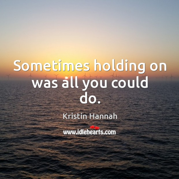Image, Sometimes holding on was all you could do.