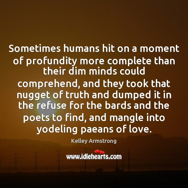 Sometimes humans hit on a moment of profundity more complete than their Image