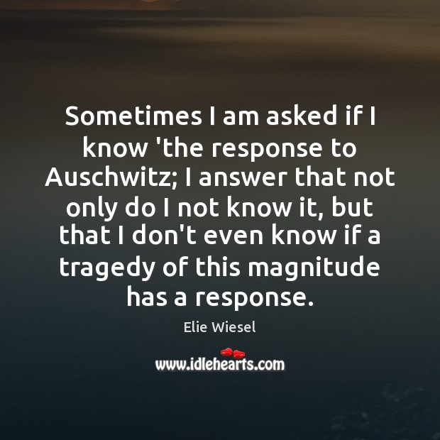Sometimes I am asked if I know 'the response to Auschwitz; I Image