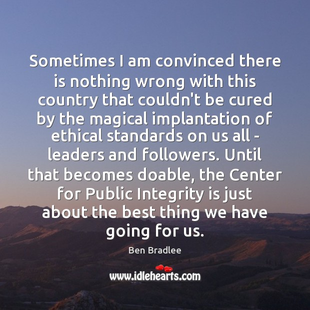 Sometimes I am convinced there is nothing wrong with this country that Integrity Quotes Image
