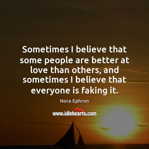 Sometimes I believe that some people are better at love than others, Nora Ephron Picture Quote
