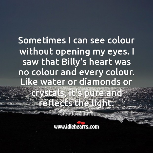 Glenda Millard Picture Quote image saying: Sometimes I can see colour without opening my eyes. I saw that