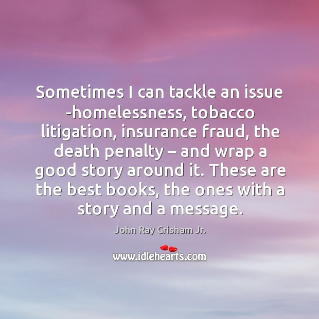 Sometimes I can tackle an issue -homelessness, tobacco litigation, insurance fraud Image