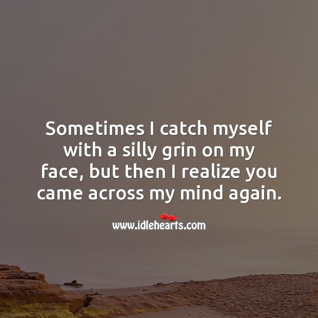 Sometimes I catch myself with a silly grin on my face. Realize Quotes Image
