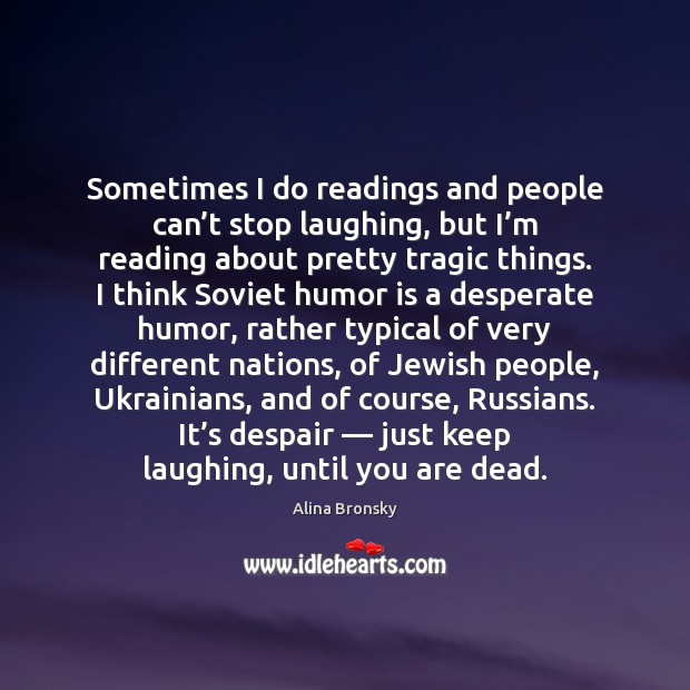 Image, Sometimes I do readings and people can't stop laughing, but I'