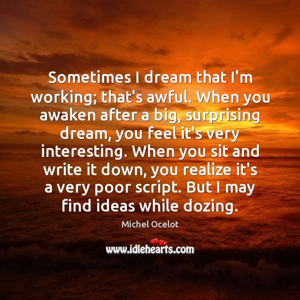 Image, Sometimes I dream that I'm working; that's awful. When you awaken after