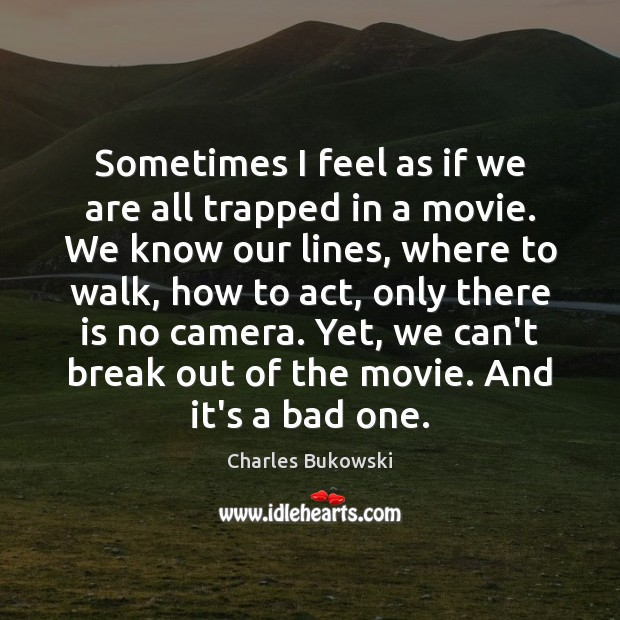 Sometimes I feel as if we are all trapped in a movie. Image