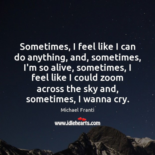 Sometimes, I feel like I can do anything, and, sometimes, I'm so Image