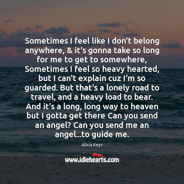 Sometimes I feel like I don't belong anywhere, & it's gonna take so Alicia Keys Picture Quote