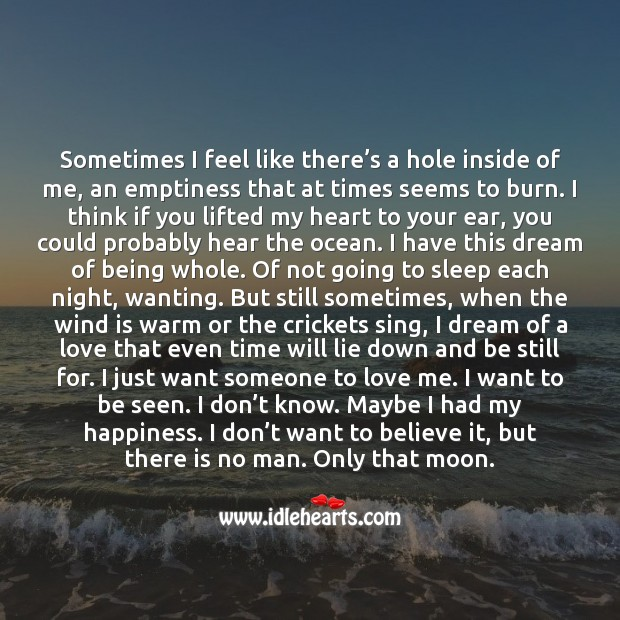 Sometimes I feel like there's a hole inside of me, an emptiness that at times seems to burn. Image