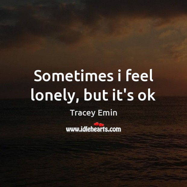 Image, Sometimes i feel lonely, but it's ok