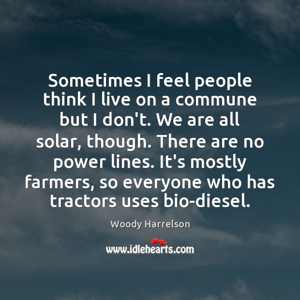 Image, Sometimes I feel people think I live on a commune but I