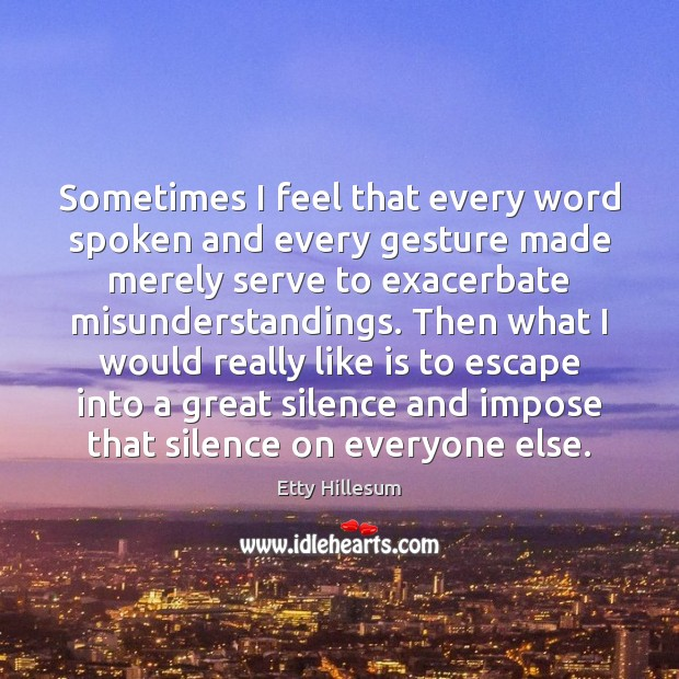 Sometimes I feel that every word spoken and every gesture made merely Etty Hillesum Picture Quote