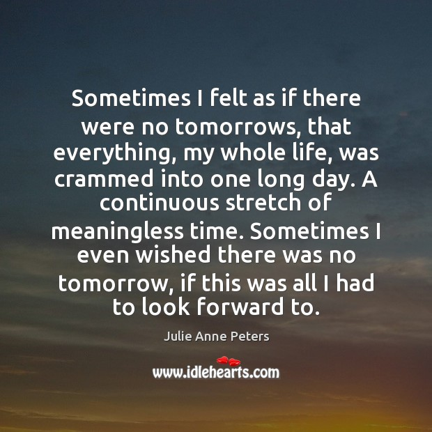 Sometimes I felt as if there were no tomorrows, that everything, my Image