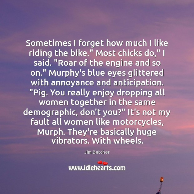 "Image, Sometimes I forget how much I like riding the bike."" Most chicks"