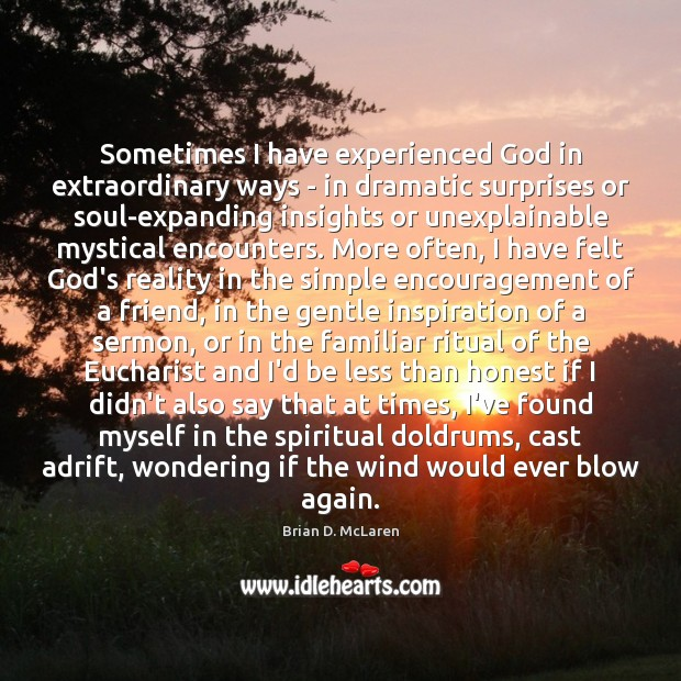 Sometimes I have experienced God in extraordinary ways – in dramatic surprises Brian D. McLaren Picture Quote