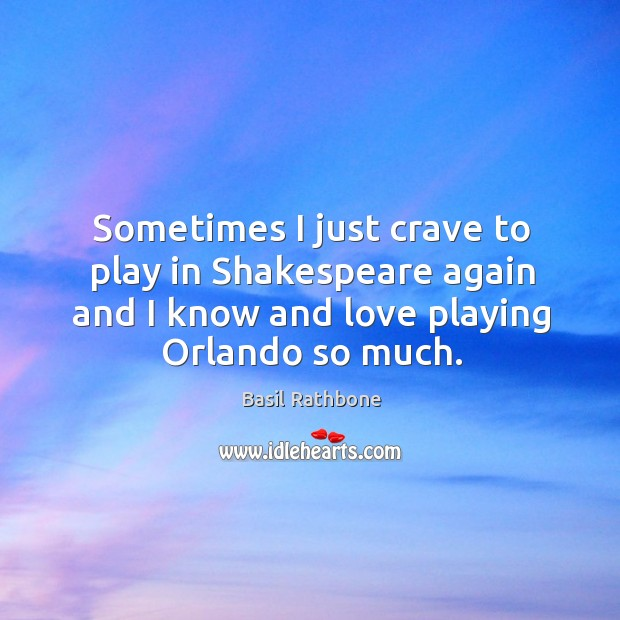 Image, Sometimes I just crave to play in shakespeare again and I know and love playing orlando so much.