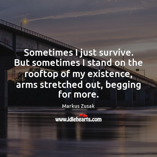 Sometimes I just survive. But sometimes I stand on the rooftop of Image
