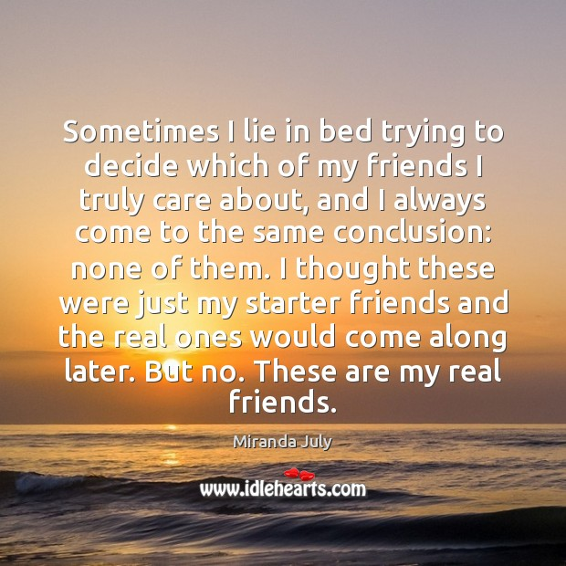 Sometimes I lie in bed trying to decide which of my friends Real Friends Quotes Image