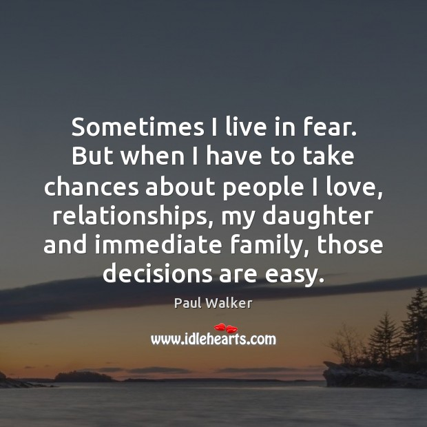 Sometimes I live in fear. But when I have to take chances Paul Walker Picture Quote