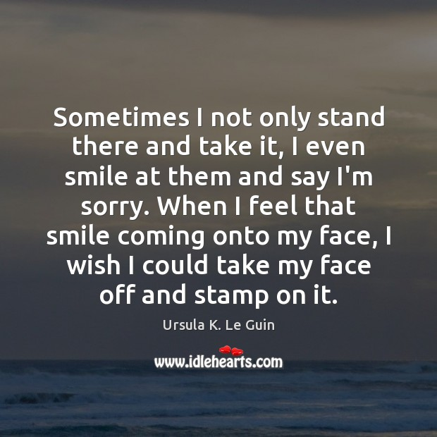 Sometimes I not only stand there and take it, I even smile Image