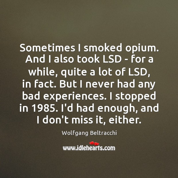 Image, Sometimes I smoked opium. And I also took LSD – for a