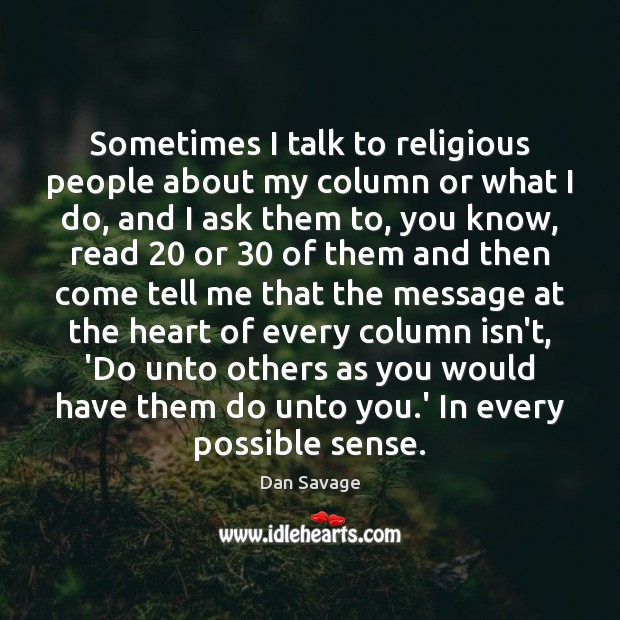 Sometimes I talk to religious people about my column or what I Dan Savage Picture Quote