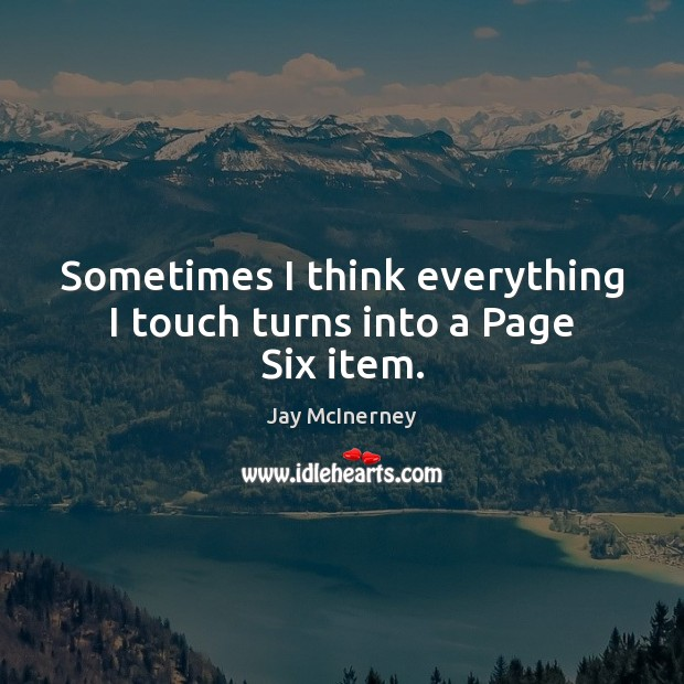 Sometimes I think everything I touch turns into a Page Six item. Jay McInerney Picture Quote
