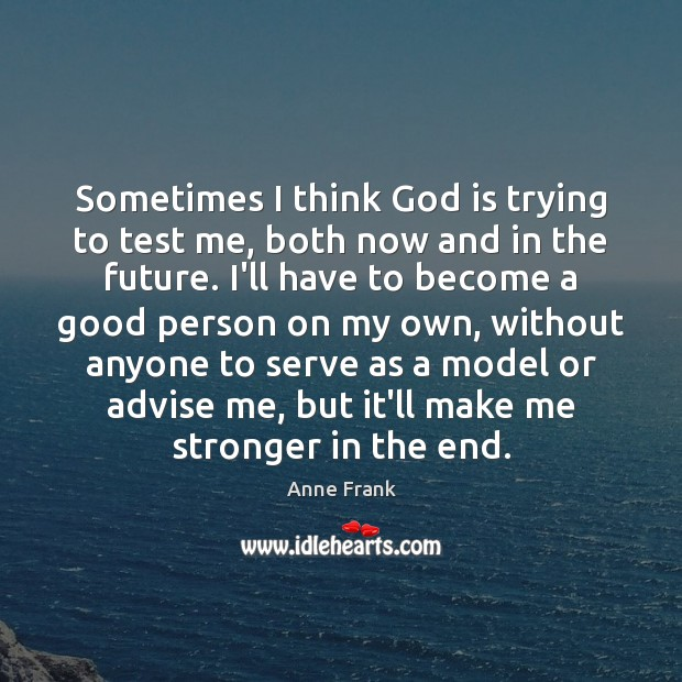 Image, Sometimes I think God is trying to test me, both now and