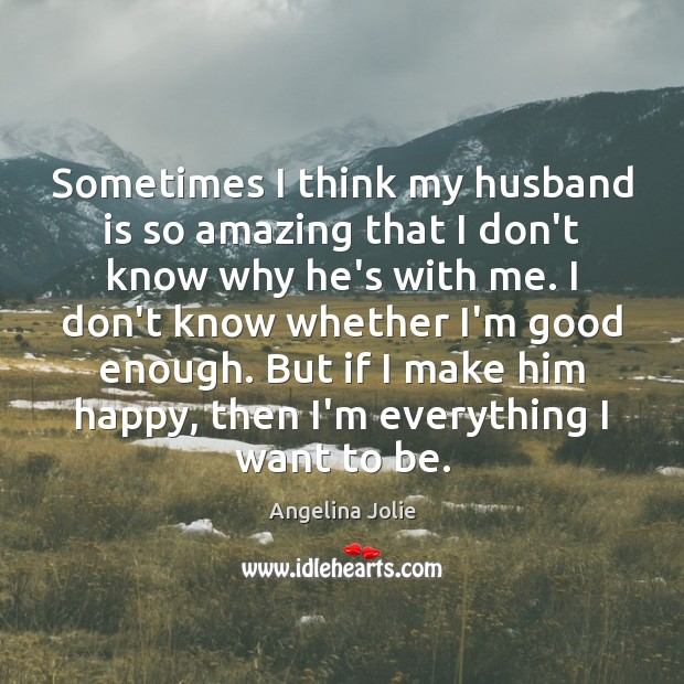 Sometimes I think my husband is so amazing that I don't know Image