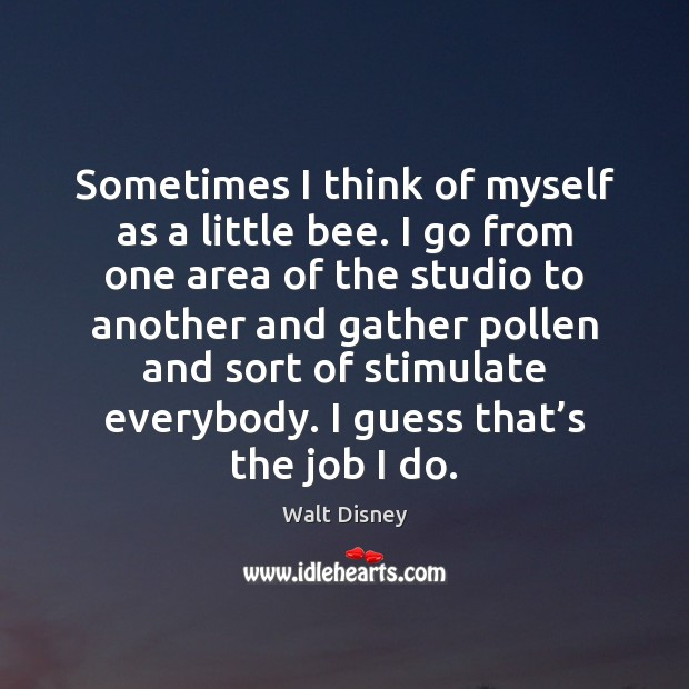 Image, Sometimes I think of myself as a little bee. I go from