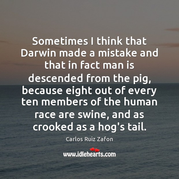 Image about Sometimes I think that Darwin made a mistake and that in fact