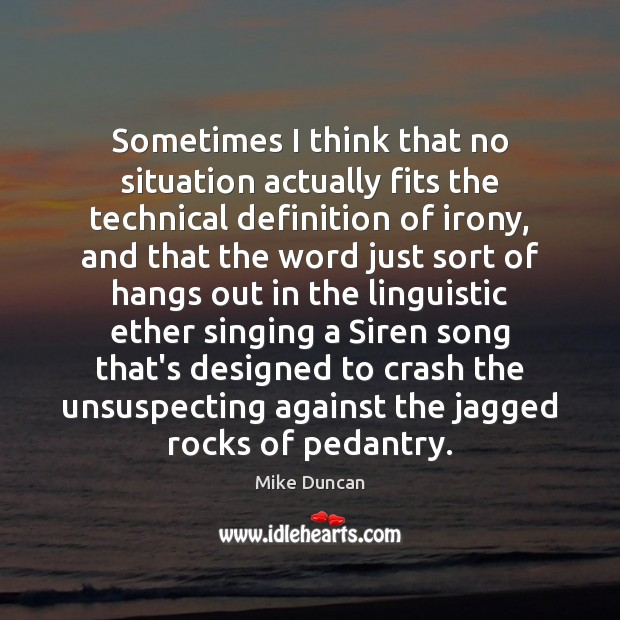 Sometimes I think that no situation actually fits the technical definition of Image