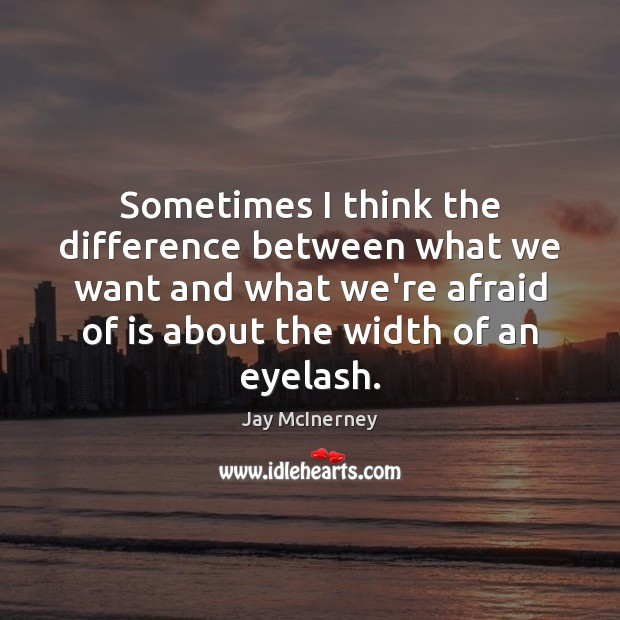 Sometimes I think the difference between what we want and what we're Jay McInerney Picture Quote