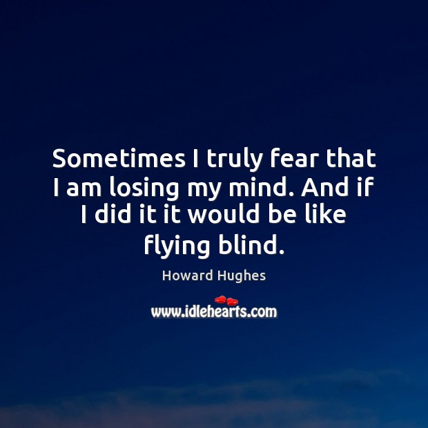 Image, Sometimes I truly fear that I am losing my mind. And if