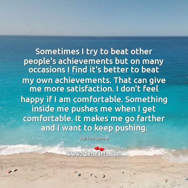 Sometimes I try to beat other people's achievements but on many occasions Ayrton Senna Picture Quote