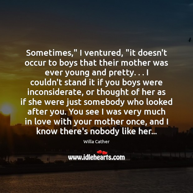 """Sometimes,"""" I ventured, """"it doesn't occur to boys that their mother was Image"""
