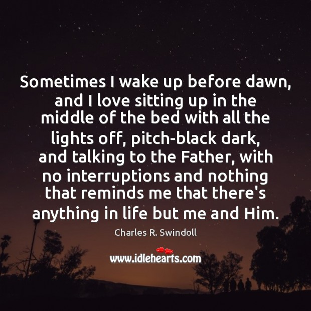 Sometimes I wake up before dawn, and I love sitting up in Charles R. Swindoll Picture Quote