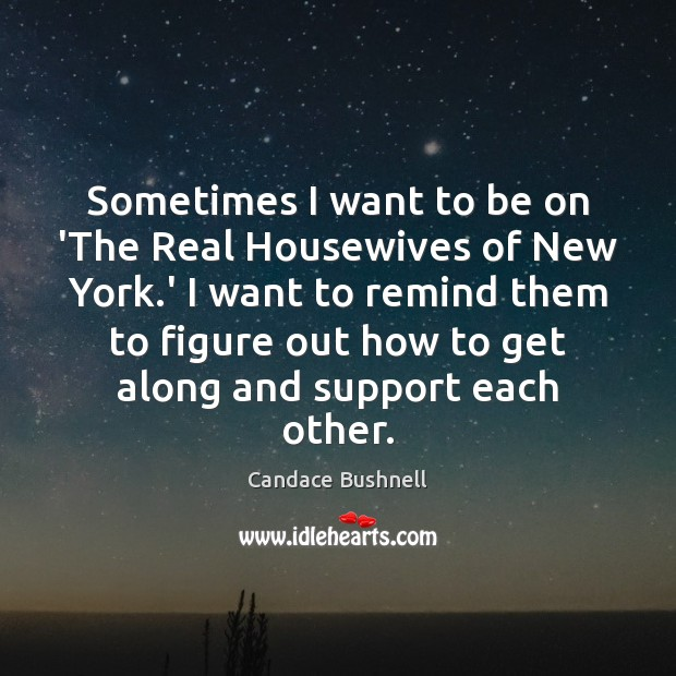 Sometimes I want to be on 'The Real Housewives of New York. Image
